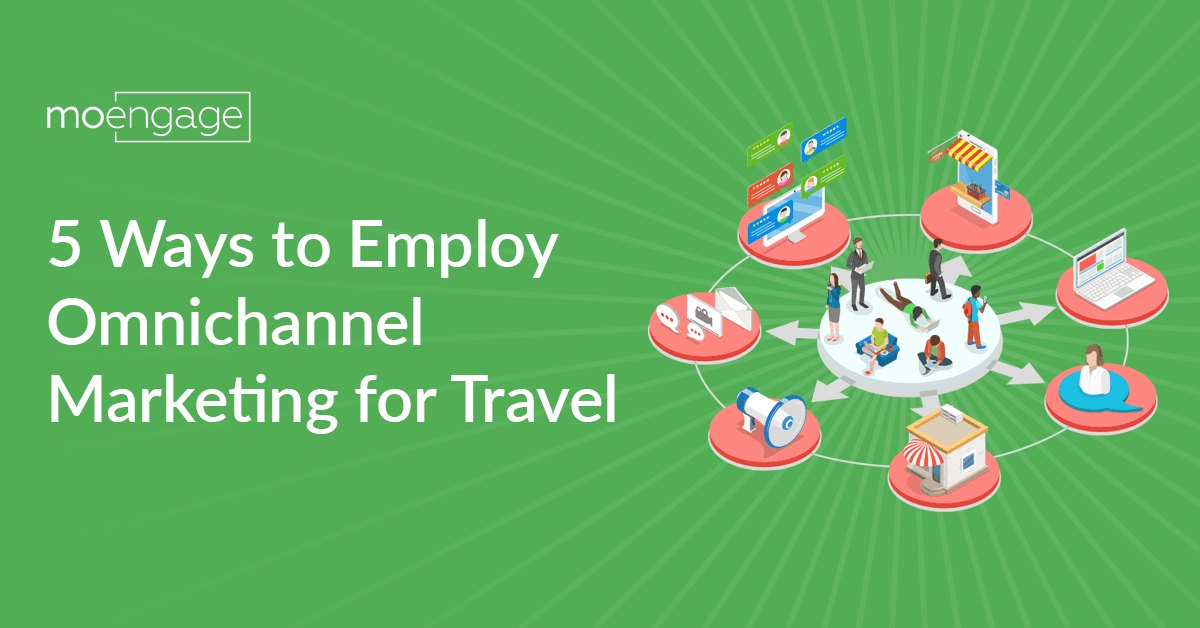 5 Ways to Employ Omnichannel Marketing for Travel Industry