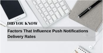 9 Factors That Influence Push Notifications Delivery