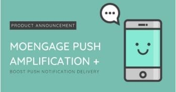 Boost Push Notification Delivery with MoEngage Push Amplification +